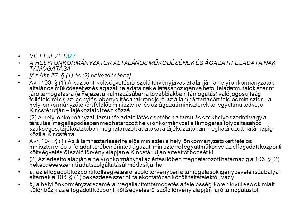 VII. FEJEZET327 A HELYI ÖNKORMÁNYZATOK ÁLTALÁNOS MŰKÖDÉSÉNEK ÉS ÁGAZATI FELADATAINAK TÁMOGATÁSA. [Az Áht. 57. § (1) és (2) bekezdéséhez]